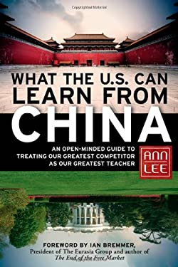 What the U.S. Can Learn from China: An Open-Minded Guide to Treating Our Greatest Competitor as Our Greatest Teacher 9781609941246