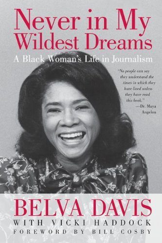 Never in My Wildest Dreams: A Black Woman's Life in Journalism 9781609944667