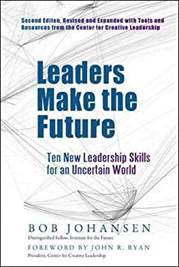Leaders Make the Future: Ten New Leadership Skills for an Uncertain World 9781609944872