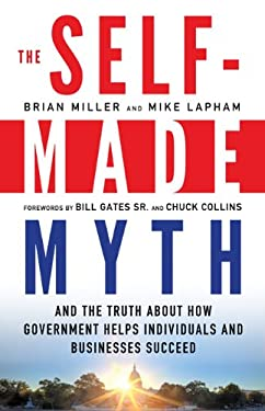 Self-Made Myth: And the Truth about How Government Helps Individuals and Businesses Succeed 9781609945060