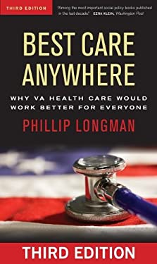 Best Care Anywhere, 3rd Edition: Why Va Health Care Would Work Better for Everyone 9781609945176