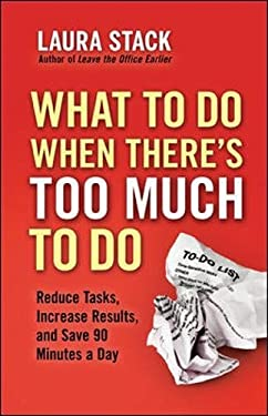 What to Do When There's Too Much to Do: Reduce Tasks, Increase Results, and Save 90 a Minutes Day 9781609945398