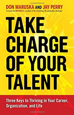 Take Charge of Your Talent: Three Keys to Thriving in Your Career, Organization, and Life 9781609947231