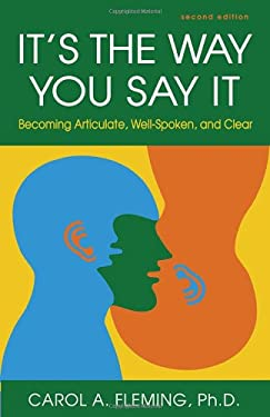 It's the Way You Say It: Becoming Articulate, Well-Spoken, and Clear 9781609947439
