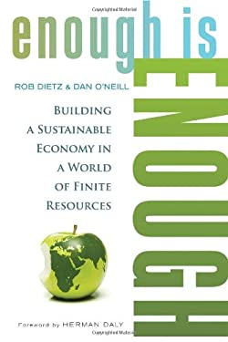 Enough Is Enough: Building a Sustainable Economy in a World of Finite Resources 9781609948054