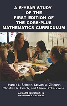 A 5-Year Study of the First Edition of the Core-Plus Mathematics Curriculum (Hc) 9781607524144