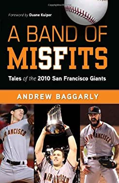 A Band of Misfits: Tales of the 2010 San Francisco Giants 9781600785986