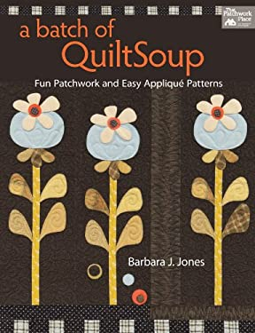 A Batch of Quiltsoup: Fun Patchwork and Easy Applique Patterns 9781604681574