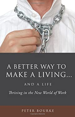 A Better Way to Make a Living...and a Life 9781607913009