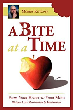 A Bit at a Time: From the Heart to the Mind, Inspiration and Motivation for Weight Loss 9781604810547