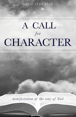 A Call for Character: Manifestation of the Sons of God 9781602474116