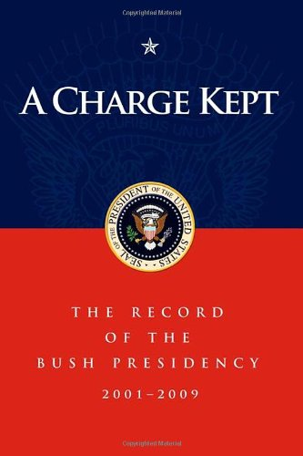 A Charge Kept: The Record of the Bush Presidency 2001-2009 9781600375897
