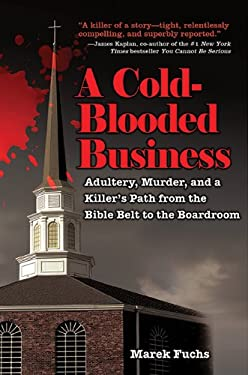 A Cold-Blooded Business: Adultery, Murder, and a Killer's Path from the Bible Belt to the Boardroom 9781602392540