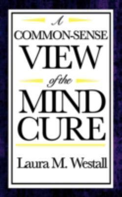 A Common-Sense View of the Mind Cure 9781604592450