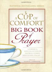 A Cup of Comfort Big Book of Prayer: A Powerful New Collection of Inspiring Stories, Meditation, Prayers 7408199