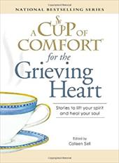 A Cup of Comfort for the Grieving Heart: Stories to Lift Your Spirit and Heal Your Soul 7408159