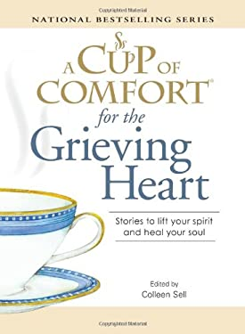 A Cup of Comfort for the Grieving Heart: Stories to Lift Your Spirit and Heal Your Soul 9781605500874