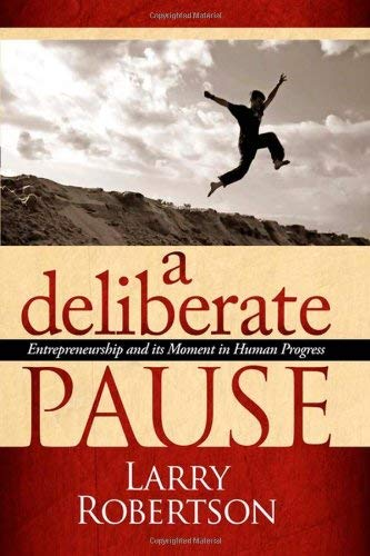 A Deliberate Pause: Entrepreneurship and Its Moment in Human Progress 9781600376528