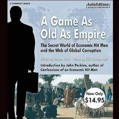 A Game as Old as Empire: The Secret World of Economic Hit Men and the Web of Global Corruption 9781609980023