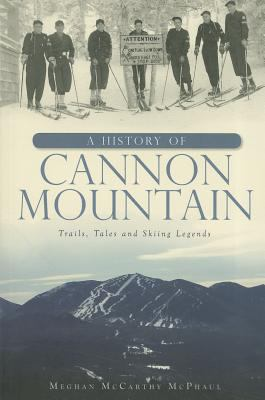 A History of Cannon Mountain: Trails, Tales, and Ski Legends 9781609490430