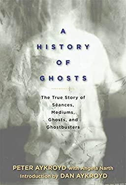 A History of Ghosts: The True Story of Seances, Mediums, Ghosts, and Ghostbusters 9781605298757