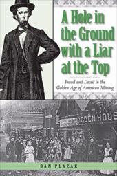 A Hole in the Ground with a Liar at the Top: Fraud and Deceit in the Golden Age of American Mining