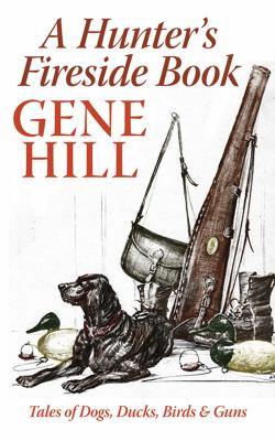 A Hunter's Fireside Book: Tales of Dogs, Ducks, Birds, & Guns 9781602397798
