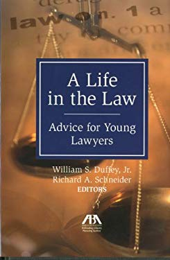 A Life in the Law: Advice for Young Lawyers 9781604425963