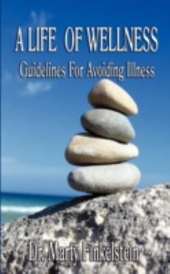 A Life of Wellness: Guidelines for Avoiding Illness 9781602642041