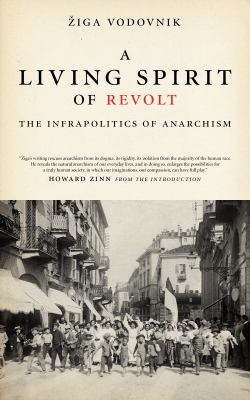 A Living Spirit of Revolt: The Infrapolitics of Anarchism 9781604865233