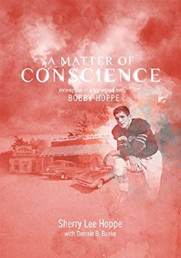 A Matter of Conscience: Redemption of a Hometown Hero, Bobby Hoppe 9781609560010