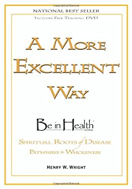A More Excellent Way: Be in Health: Pathways of Wholeness, Spiritual Roots of Disease [With DVD] 9781603741019