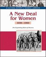 A New Deal for Women: The Expanding Roles of Women, 1938-1960 9781604139341