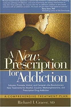 A   New Prescription for Addiction: Subutex, Prometa, Vivitrol, and Campral--The Revolutionary New Treatments for Alcohol, Cocaine, Methamphetamine, a 9781600700309