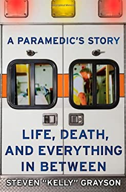 A Paramedic's Story: Life, Death, and Everything in Between 9781607146575