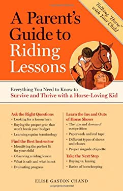 A Parent's Guide to Riding Lessons: Everything You Need to Know to Survive and Thrive with a Horse-Loving Kid 9781603424479