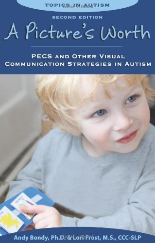 A Picture's Worth: Pecs and Other Visual Communication Strategies in Autism 9781606130155