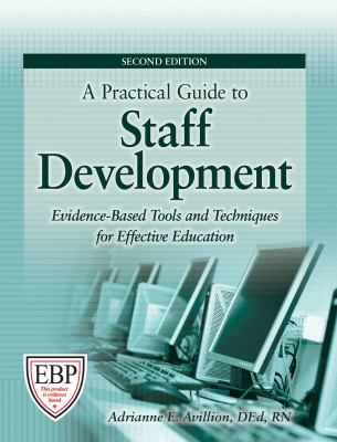 A Practical Guide to Staff Development: Evidence-Based Tools and Techniques for Effective Education [With CDROM] 9781601461865