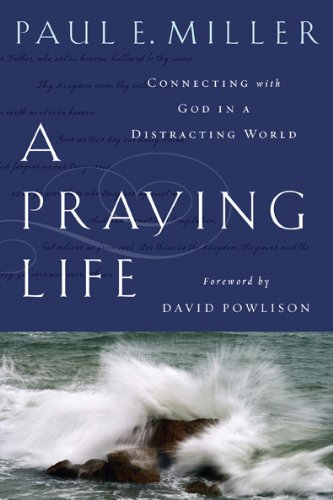 A Praying Life: Connecting with God in a Distracting World 9781600063008