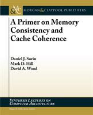 A Primer on Memory Consistency and Cache Coherence 9781608455645