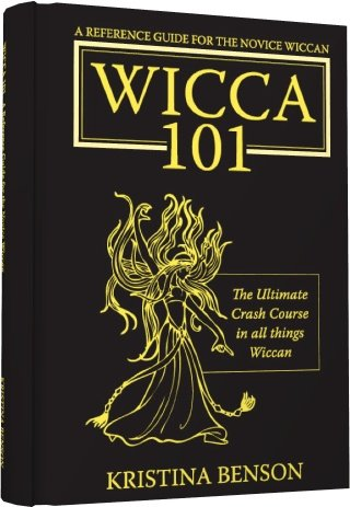 A Reference Guide for the Novice Wiccan: The Ultimate Crash Course in All Things Wiccan - Wicca 101 9781603320160