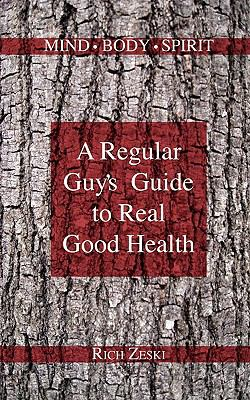 A Regular Guy's Guide to Real Good Health 9781605942988