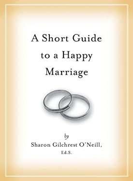 A Short Guide to a Happy Marriage: The Essentials for Long-Lasting Togetherness 9781604330915