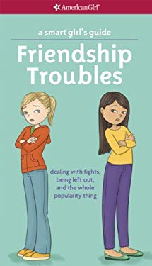 A Smart Girl's Guide: Friendship Troubles (Revised): Dealing with fights, being left out & the whole popularity thing (Smart Girl's Guides)
