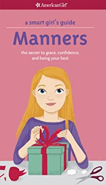 Smart Girl's Guide: Manners (Revised) : The Secrets to Grace, Confidence, and Being Your Best