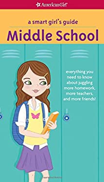A Smart Girl's Guide: Middle School (Revised): Everything You Need to Know About Juggling More Homework, More Teachers, and More Friends! (Smart Girl'