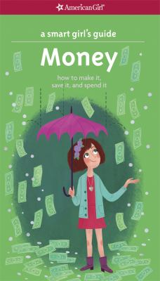 Smart Girl's Guide, Money (Revised) : How to Make It, Save It, and Spend It