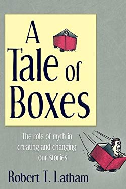 A Tale of Boxes: The Role of Myth in Creating and Changing Our Stories 9781604942590