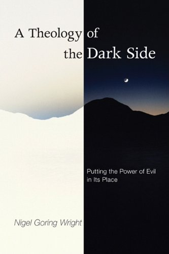A Theology of the Dark Side: Putting the Power of Evil in Its Place 9781608994199