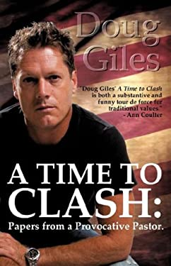A Time to Clash: Papers from a Provocative Pastor 9781604774009